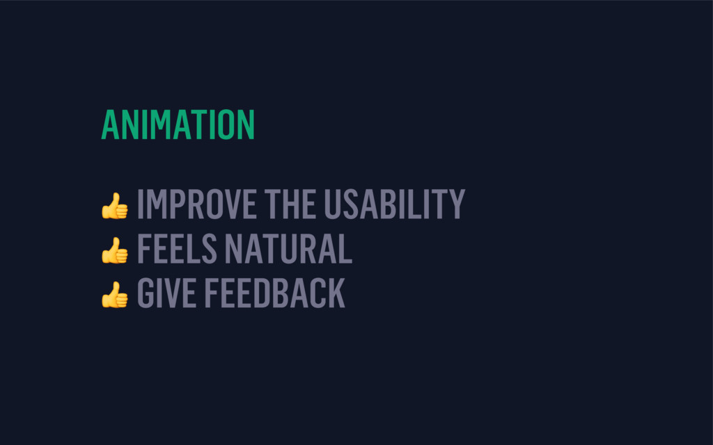 ANIMATION  IMPROVE THE USABILITY  FEELS NATURAL...