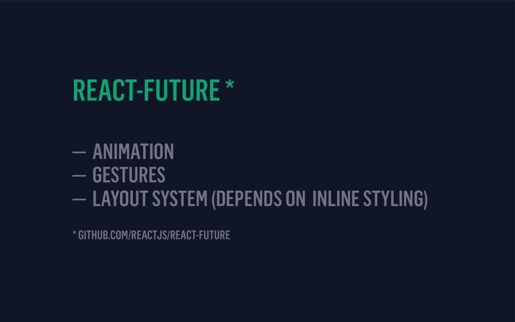 REACT-FUTURE *  — ANIMATION — GESTURES — LAYO...