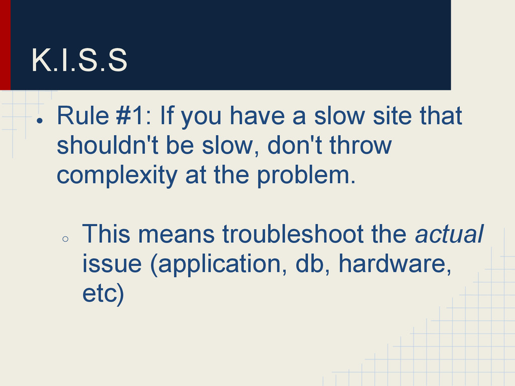 K.I.S.S ● Rule #1: If you have a slow site that...