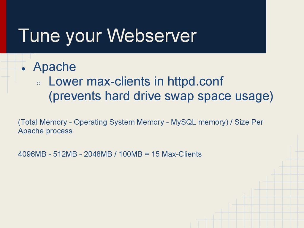 Tune your Webserver ● Apache ○ Lower max-client...