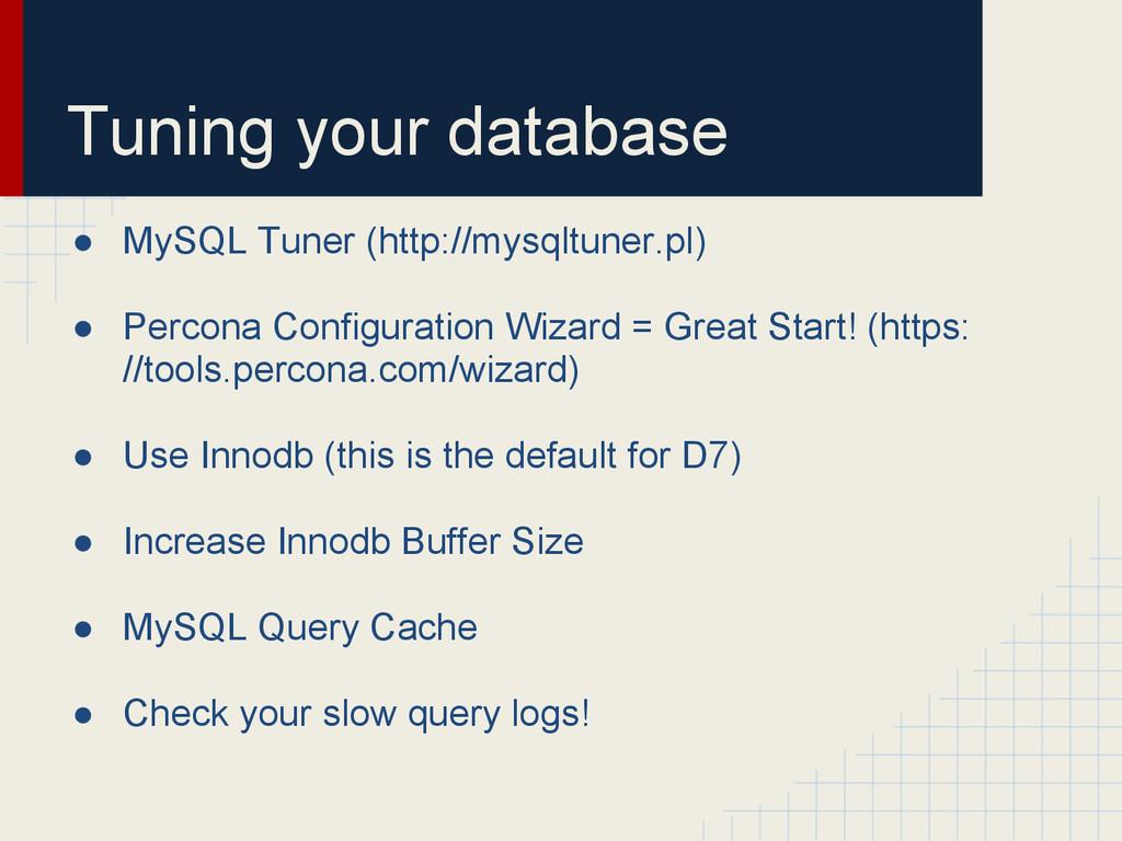 Tuning your database ● MySQL Tuner (http://mysq...