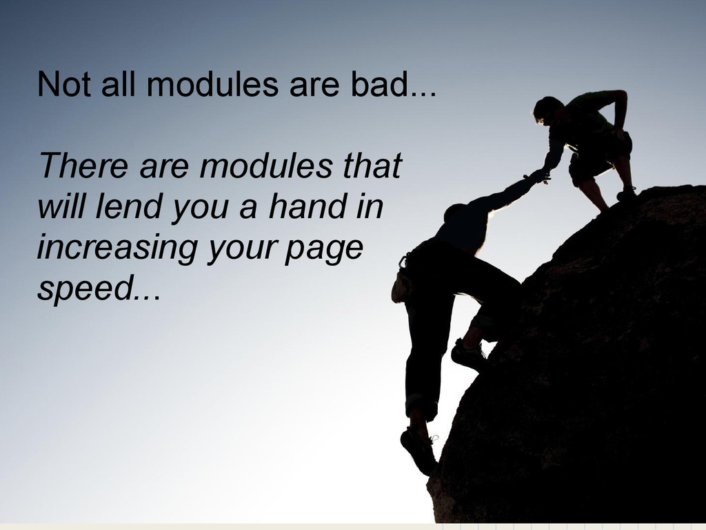 Not all modules are bad... There are modules th...
