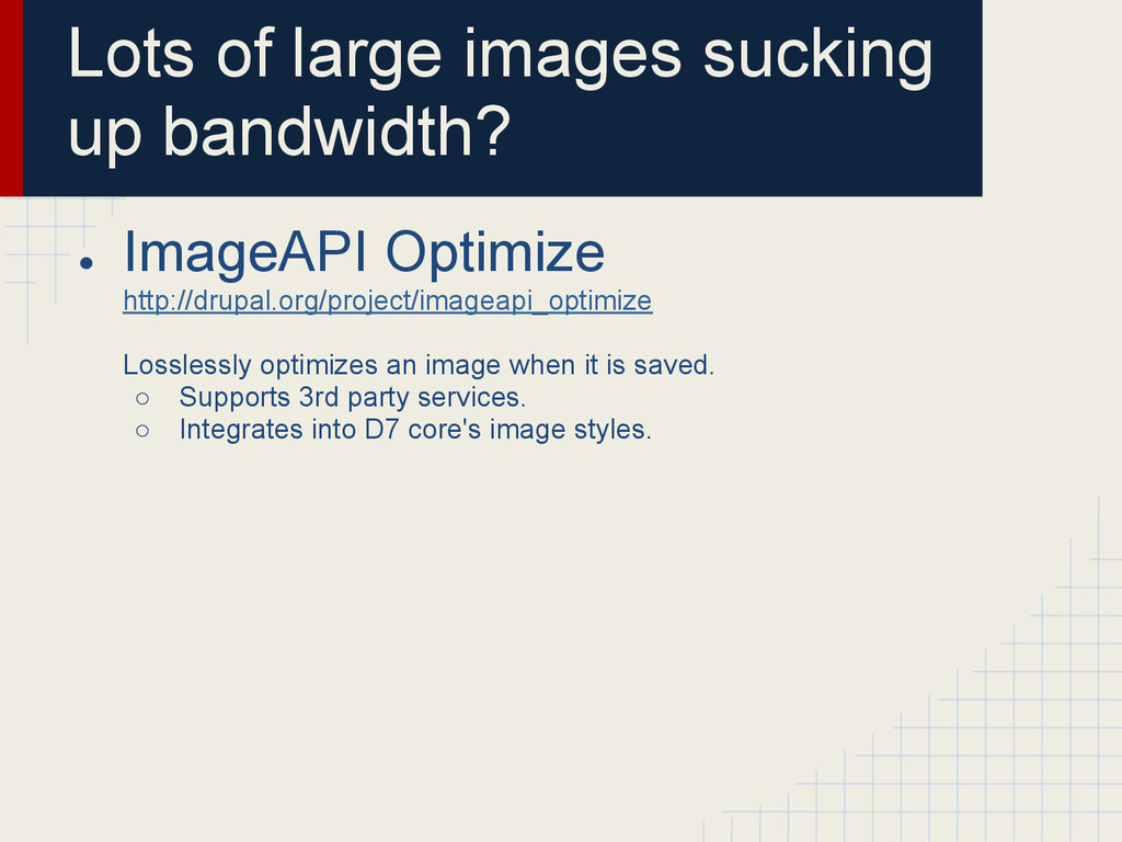 Lots of large images sucking up bandwidth? ● Im...