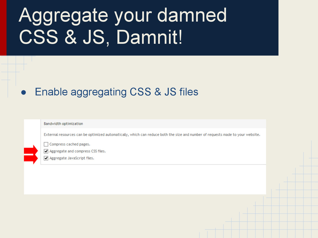 Aggregate your damned CSS & JS, Damnit! ● Enabl...
