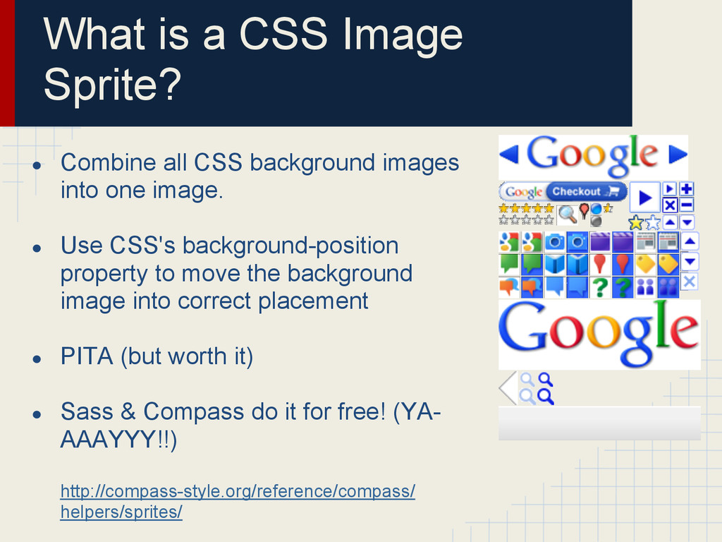 What is a CSS Image Sprite? ● Combine all CSS b...