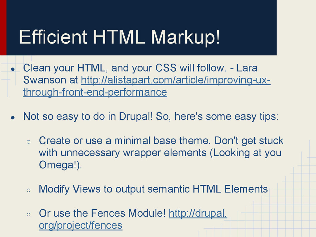 Efficient HTML Markup! ● Clean your HTML, and y...