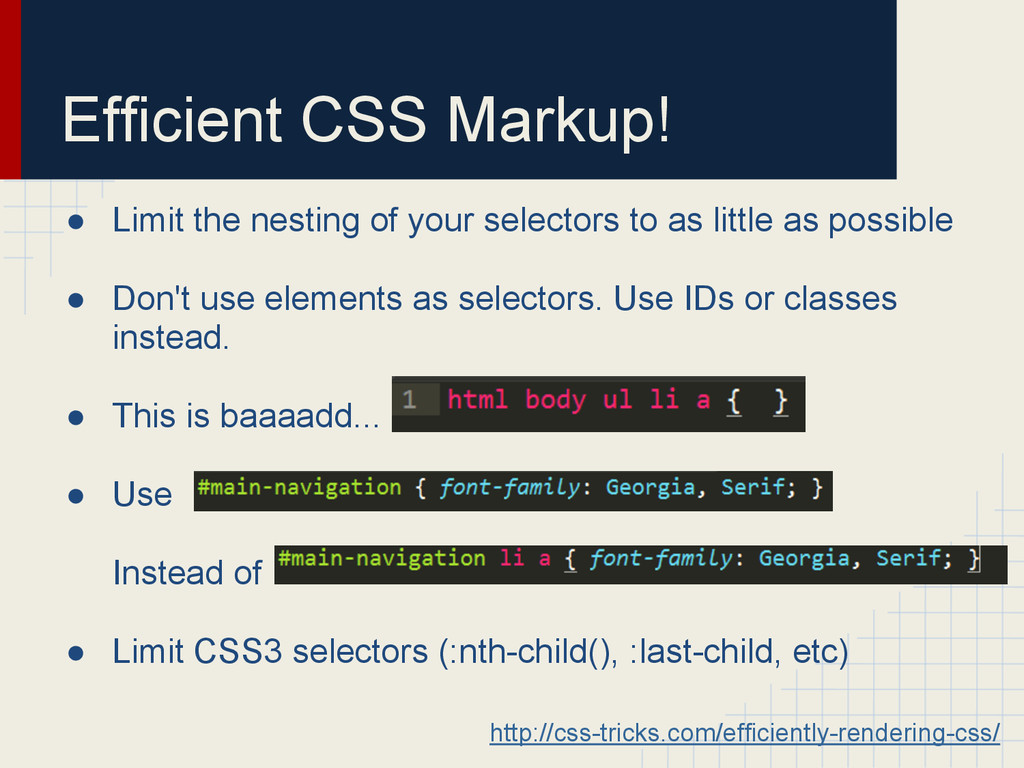 Efficient CSS Markup! ● Limit the nesting of yo...