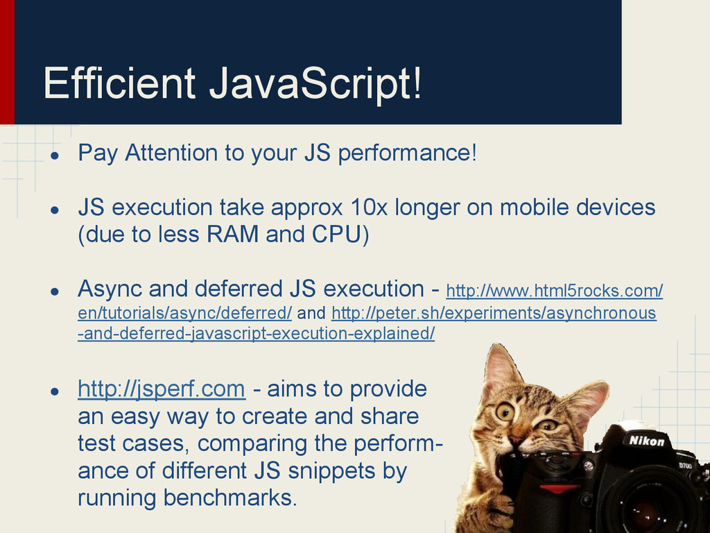 Efficient JavaScript! ● Pay Attention to your J...