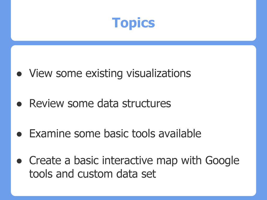 Topics ● View some existing visualizations ● Re...