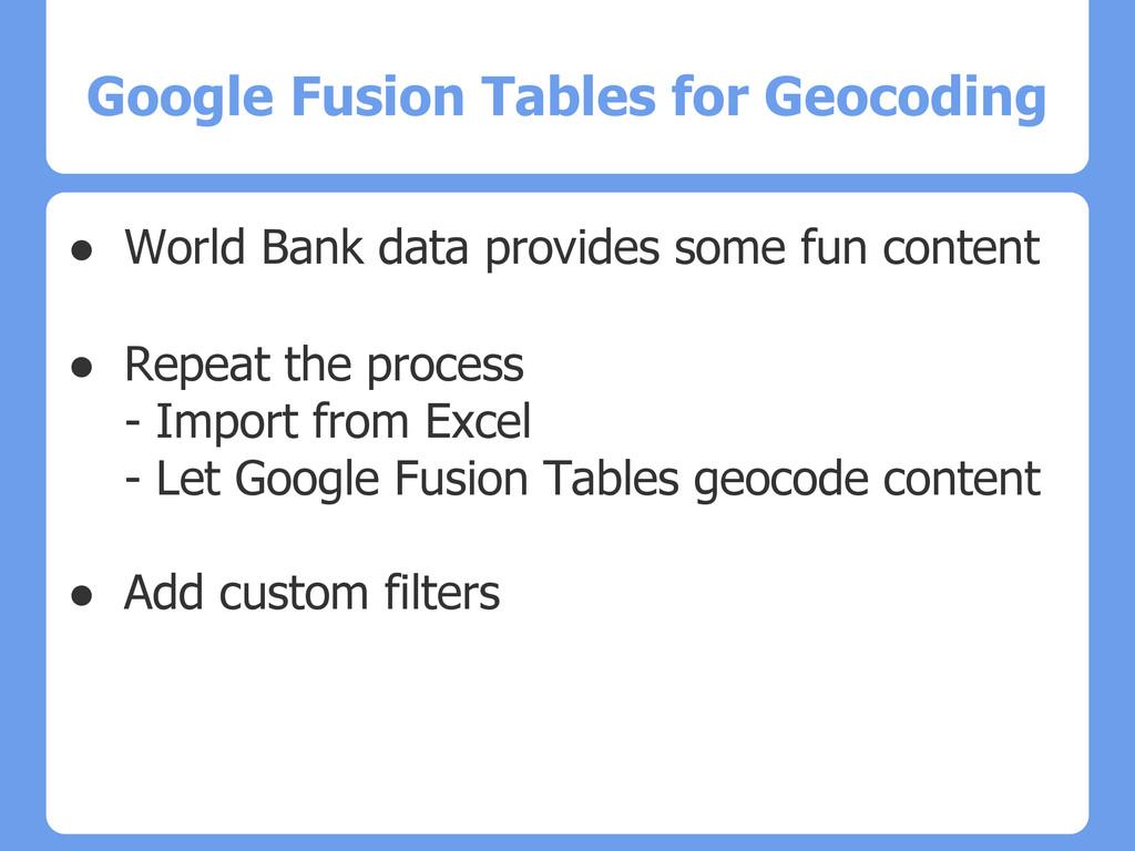Google Fusion Tables for Geocoding ● World Bank...