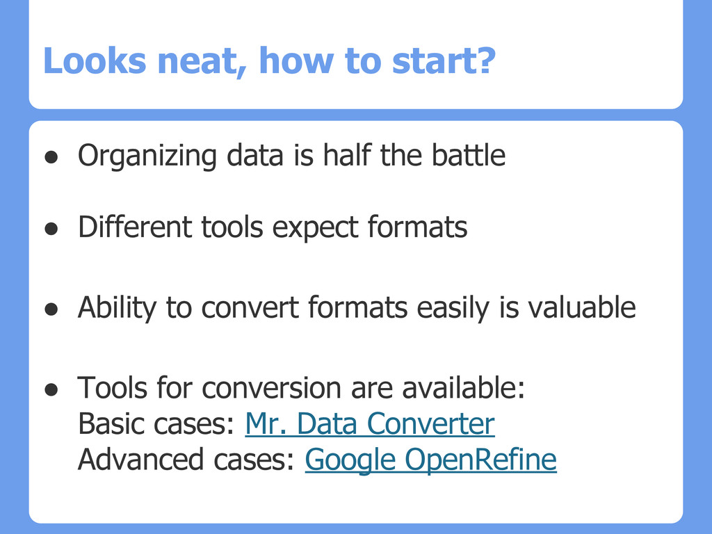 Looks neat, how to start? ● Organizing data is ...
