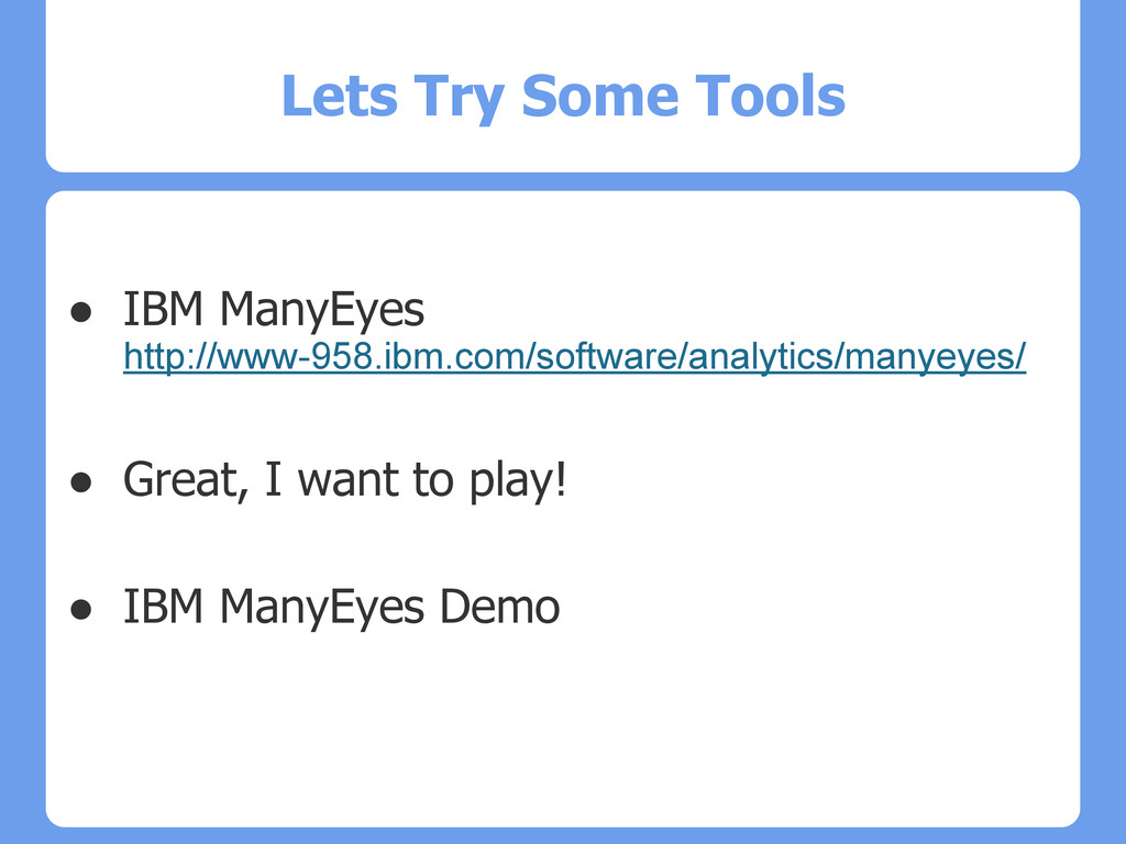 Lets Try Some Tools ● IBM ManyEyes http://www-9...