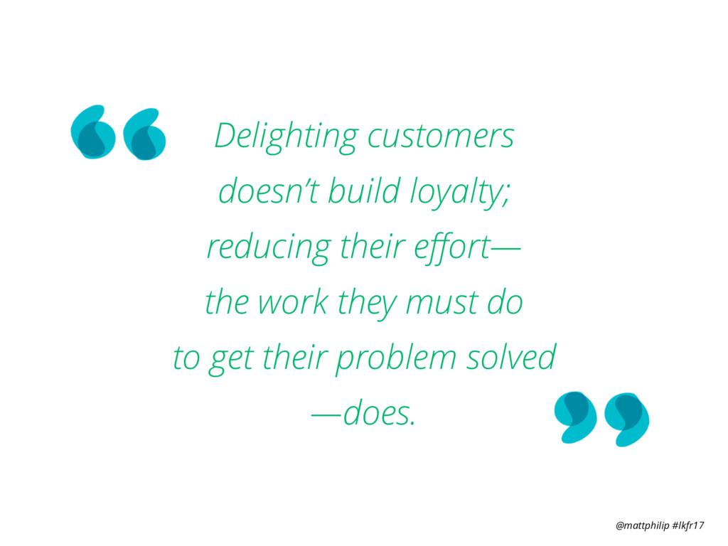 @mattphilip #lkfr17 Delighting customers  does...