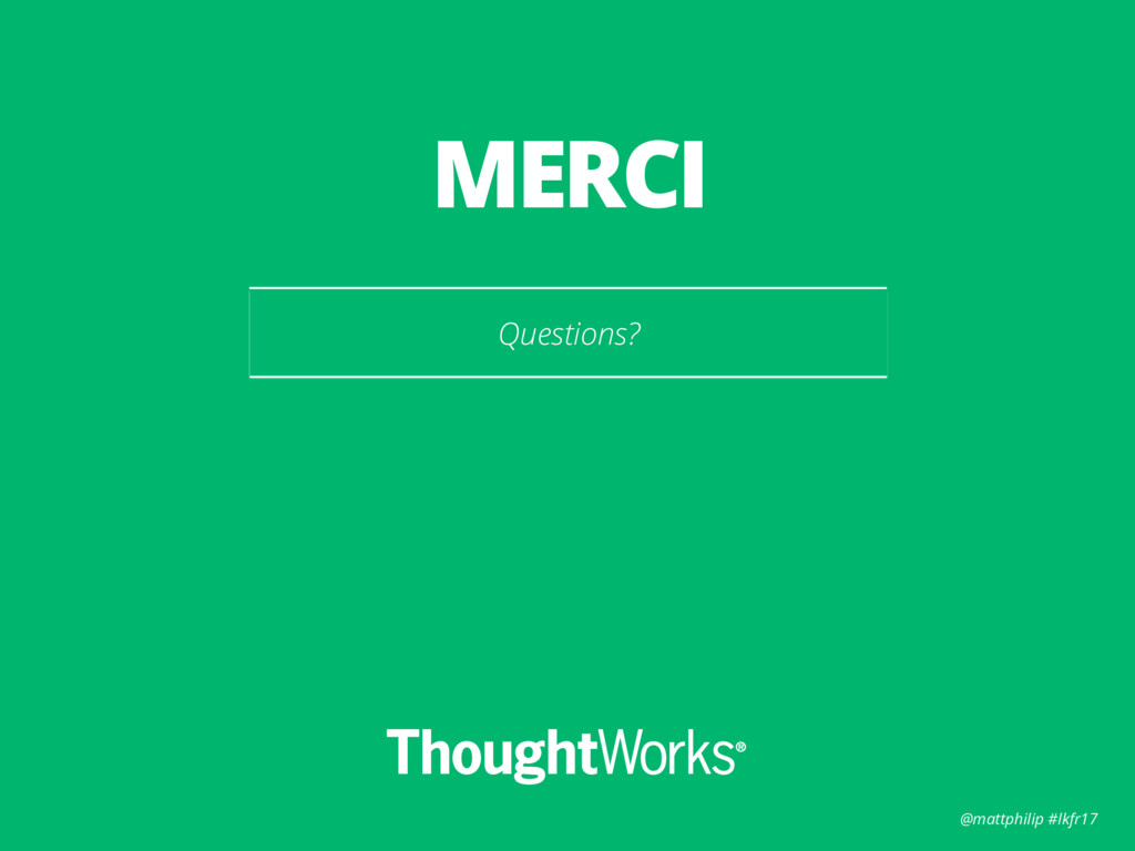 @mattphilip #lkfr17 Questions? MERCI