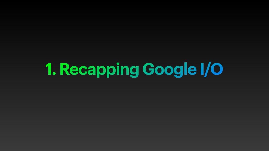 1. Recapping Google I/O