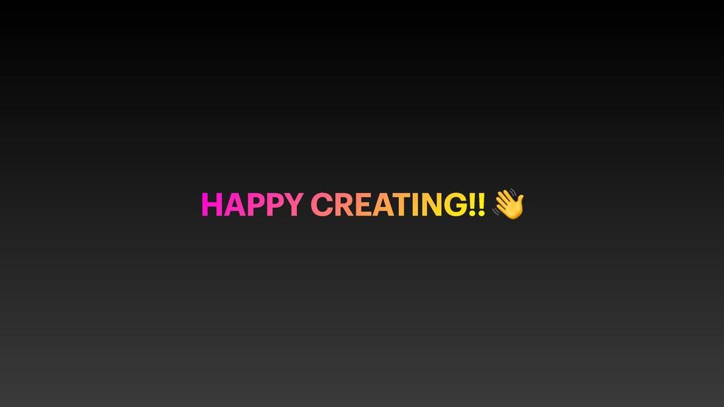 HAPPY CREATING!! 👋