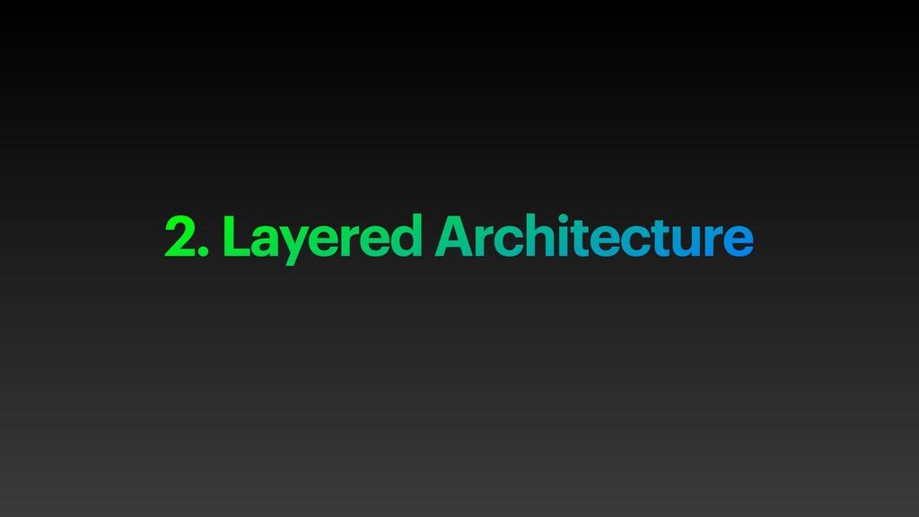 2. Layered Architecture