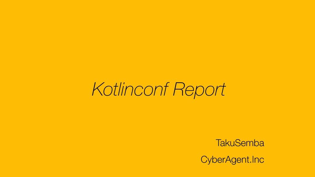 Kotlinconf Report TakuSemba CyberAgent.Inc