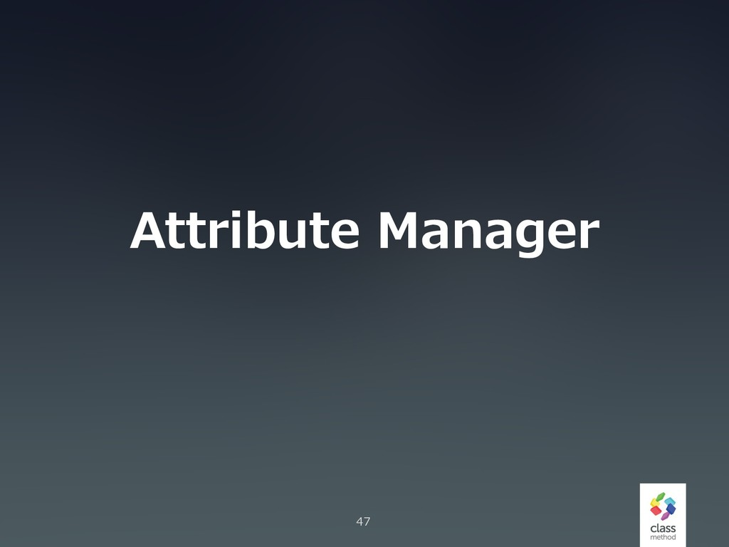 Attribute Manager 47