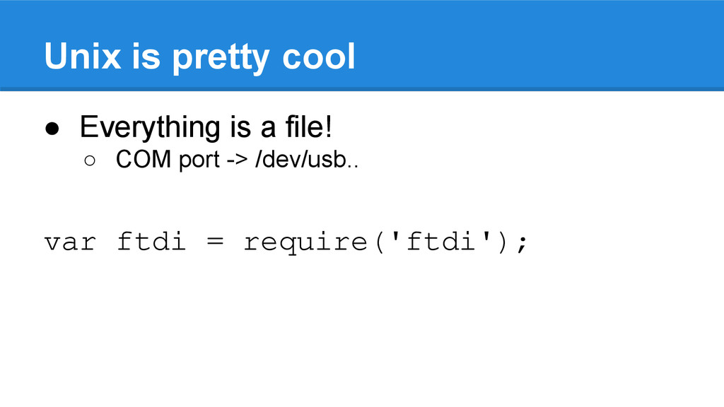 Unix is pretty cool ● Everything is a file! ○ C...