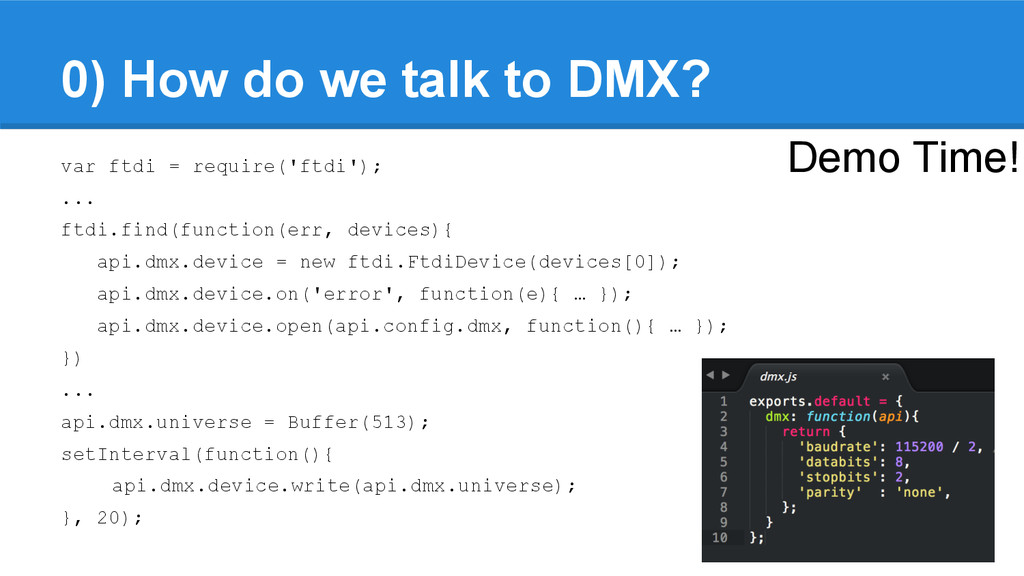 0) How do we talk to DMX? var ftdi = require('f...