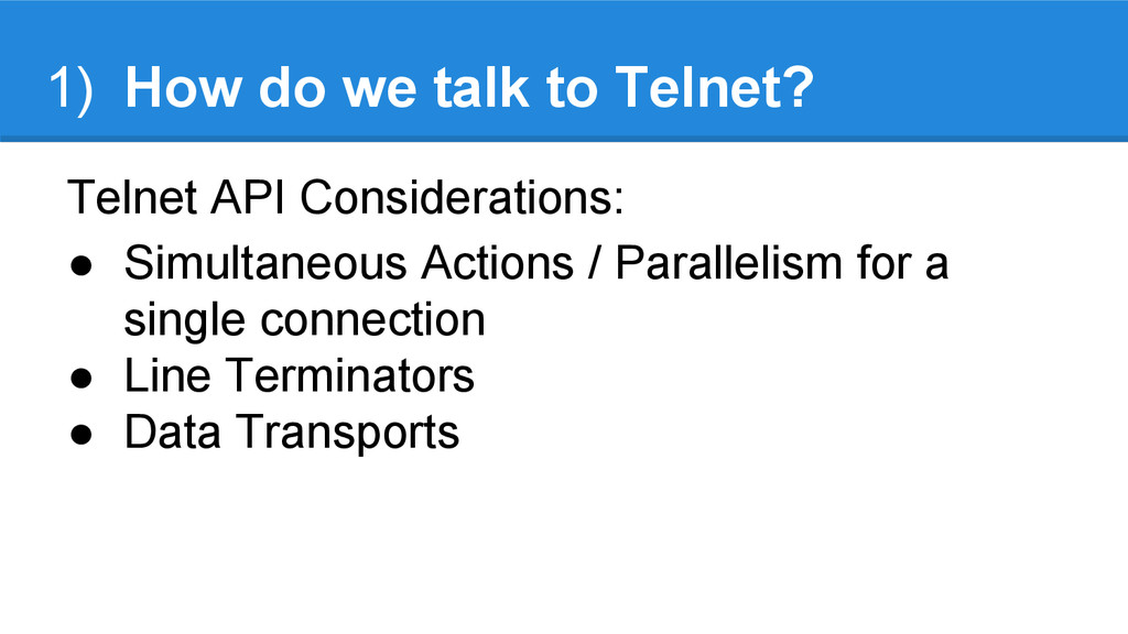 1) How do we talk to Telnet? Telnet API Conside...