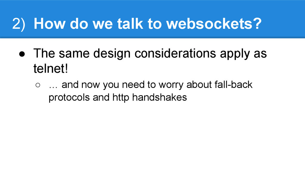 2) How do we talk to websockets? ● The same des...