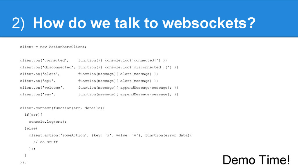 2) How do we talk to websockets? client = new A...