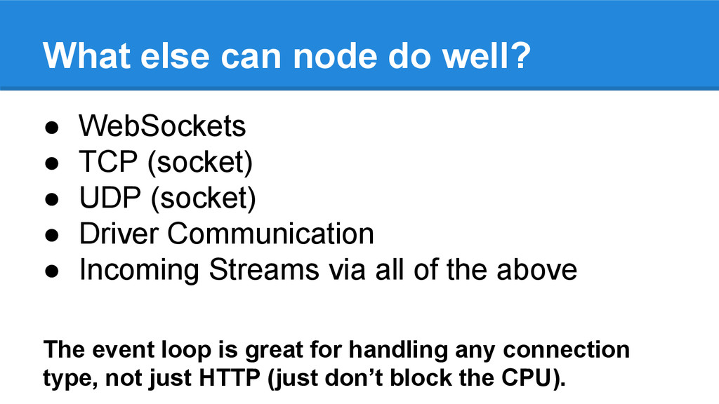 What else can node do well? ● WebSockets ● TCP ...