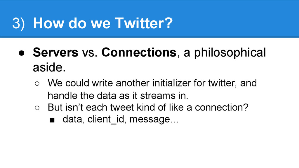 3) How do we Twitter? ● Servers vs. Connections...