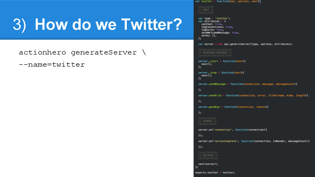 3) How do we Twitter? actionhero generateServer...