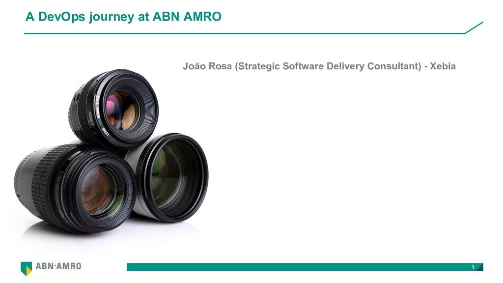 A DevOps journey at ABN AMRO 1 João Rosa (Strat...