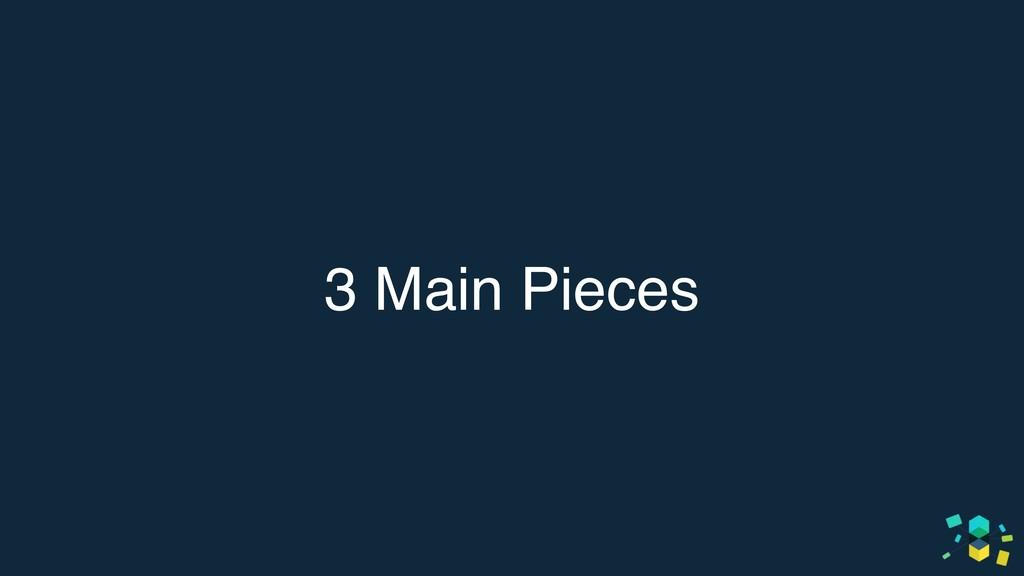 3 Main Pieces