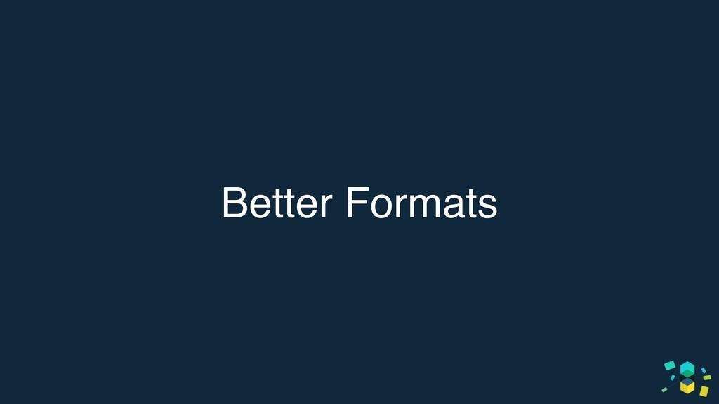 Better Formats