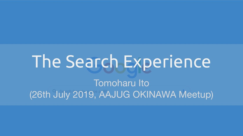The Search Experience Tomoharu Ito (26th July 2...