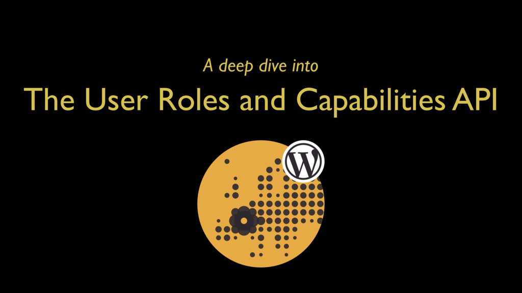 A deep dive into The User Roles and Capabilitie...