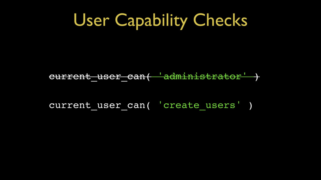 User Capability Checks current_user_can( 'admin...