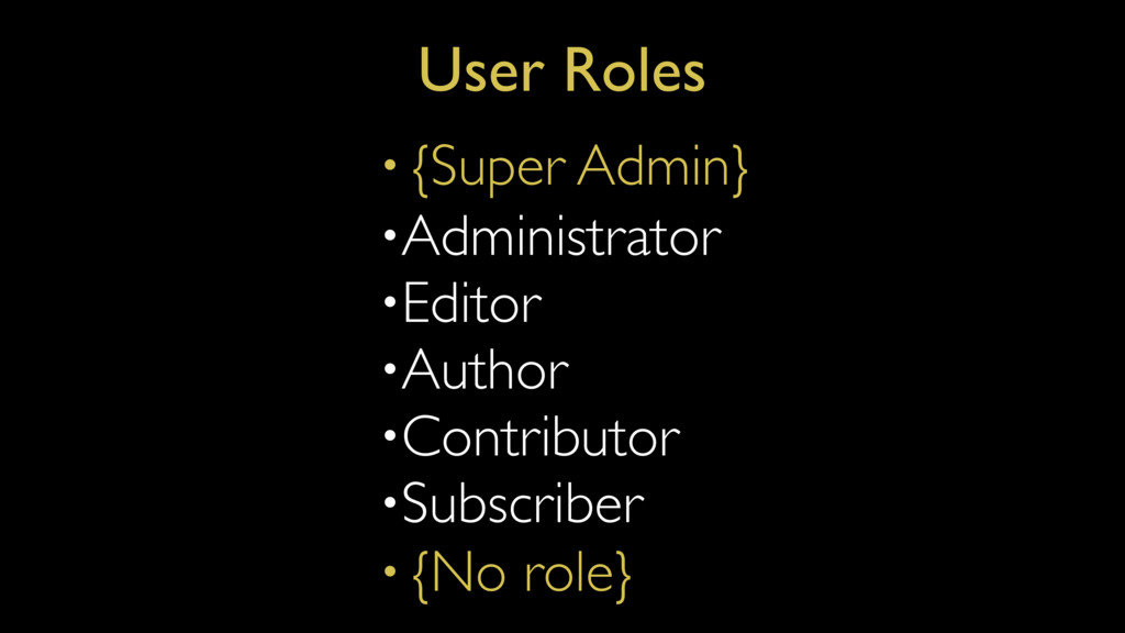 User Roles •Administrator •Editor •Author •Cont...