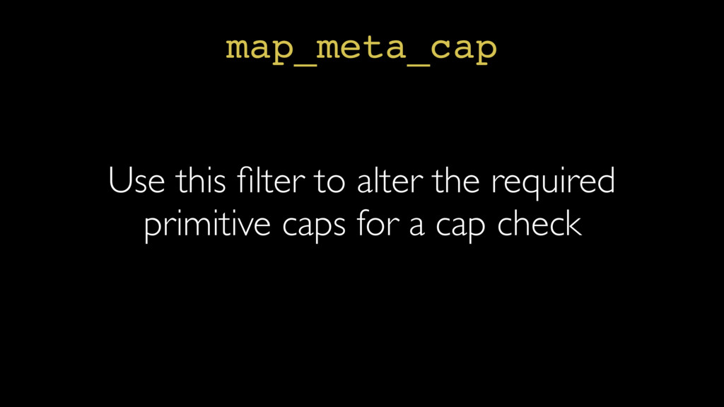 map_meta_cap Use this filter to alter the requir...