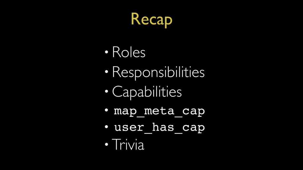 Recap • Roles • Responsibilities • Capabilities...