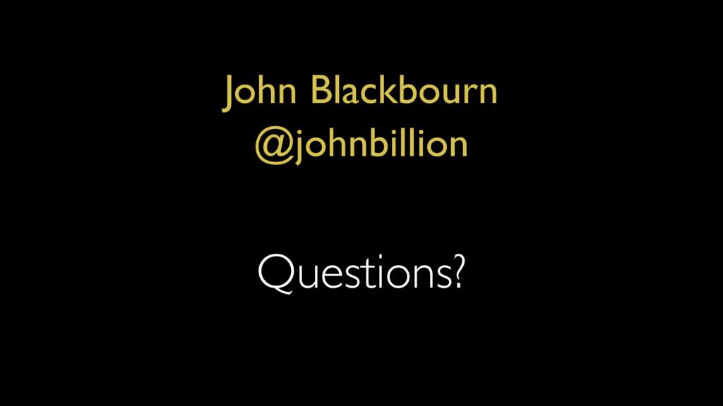 Questions? John Blackbourn @johnbillion