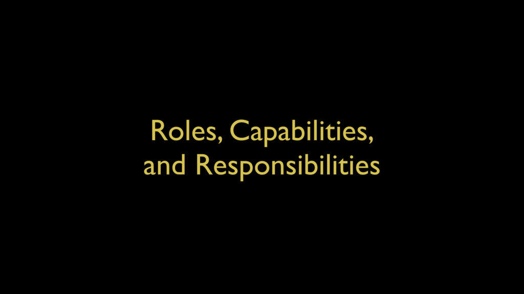 Roles, Capabilities, and Responsibilities