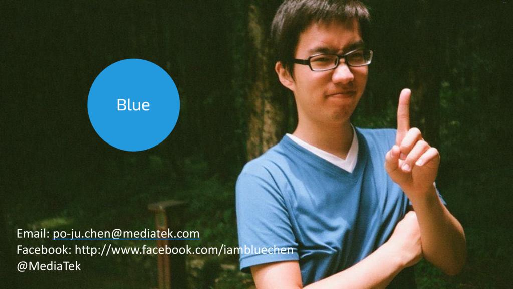 Blue Email: po-ju.chen@mediatek.com Facebook: h...