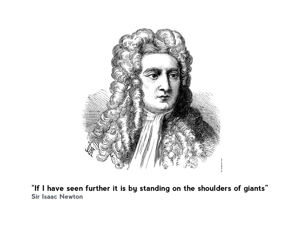 """""""If I have seen further it is by standing on th..."""