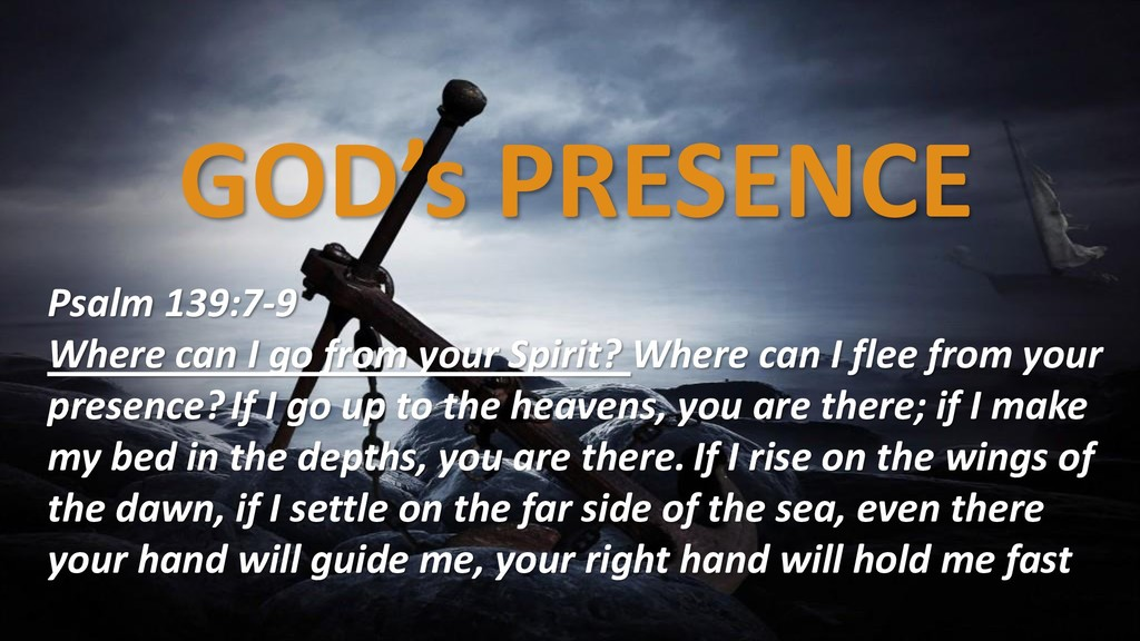GOD's PRESENCE Psalm 139:7-9 Where can I go fro...