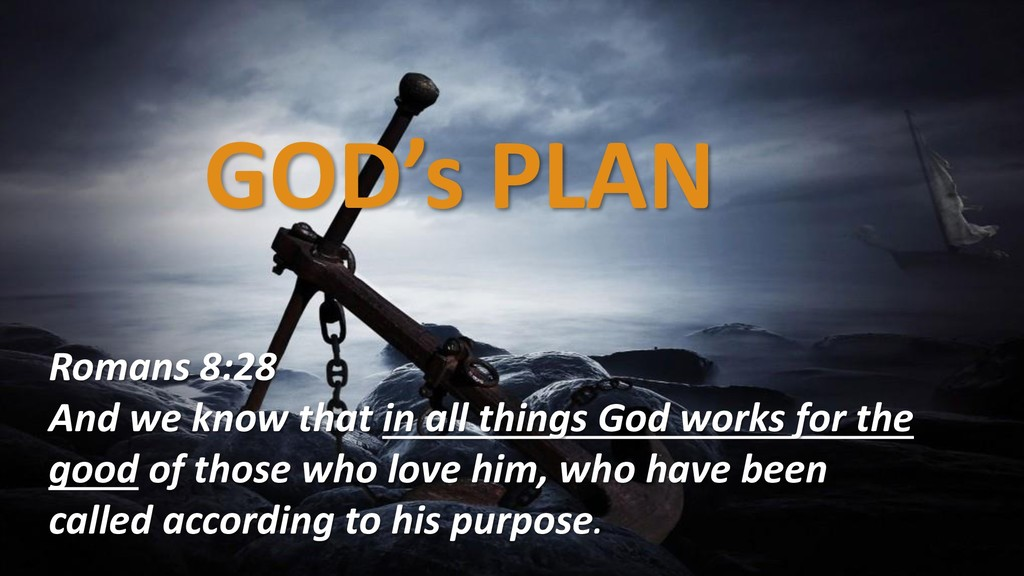 GOD's PLAN Romans 8:28 And we know that in all ...