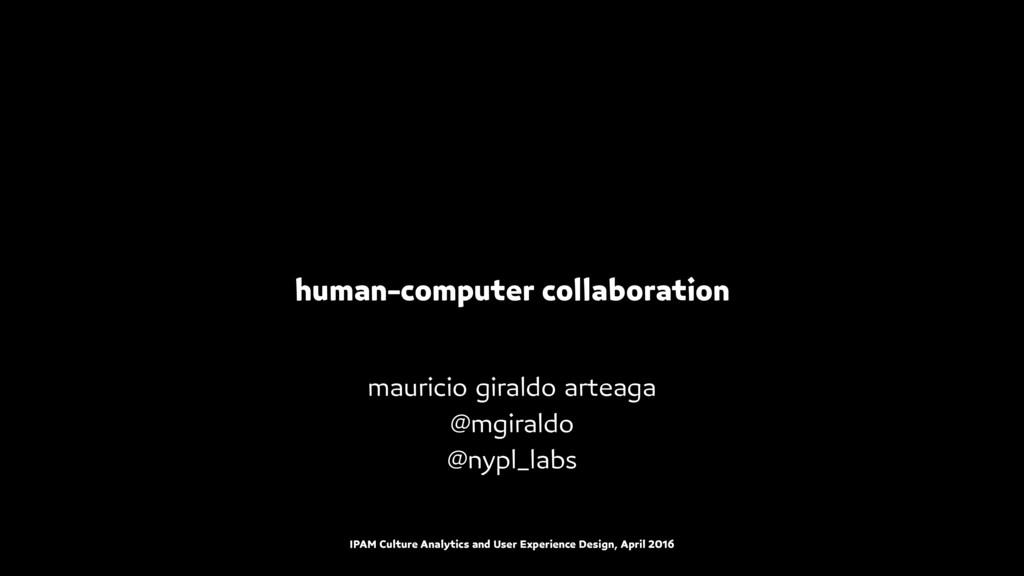 human-computer collaboration mauricio giraldo a...