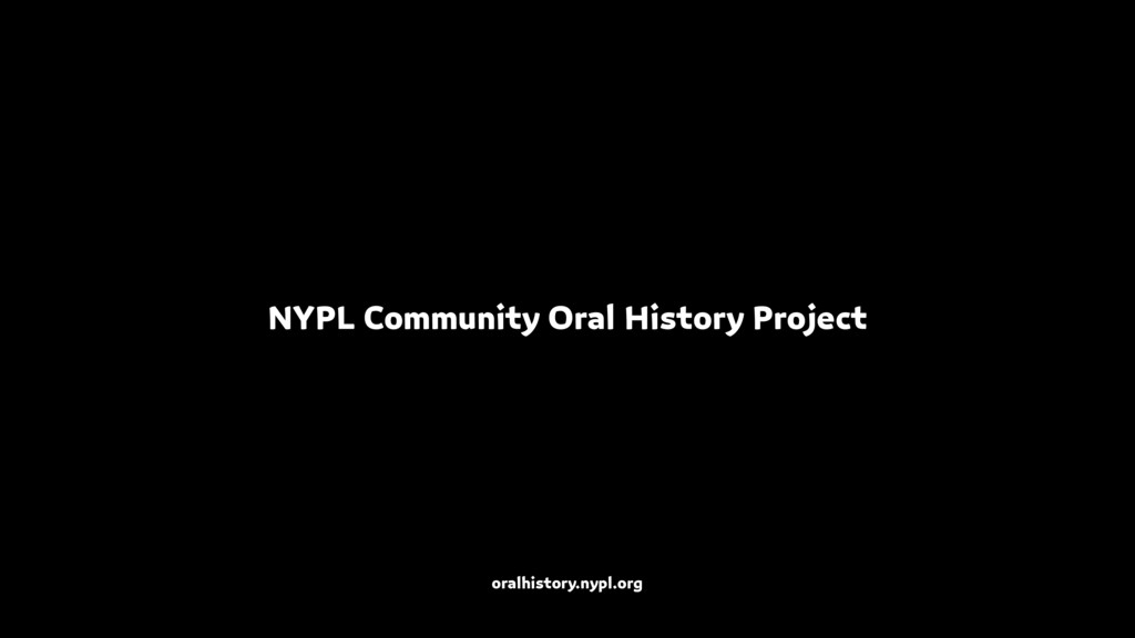 NYPL Community Oral History Project oralhistory...