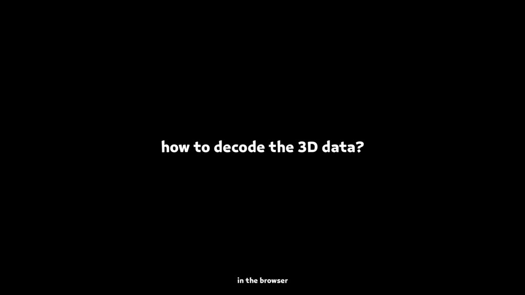 how to decode the 3D data? in the browser