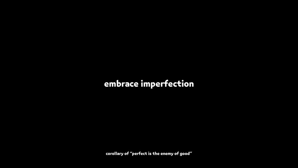 """embrace imperfection corollary of """"perfect is t..."""